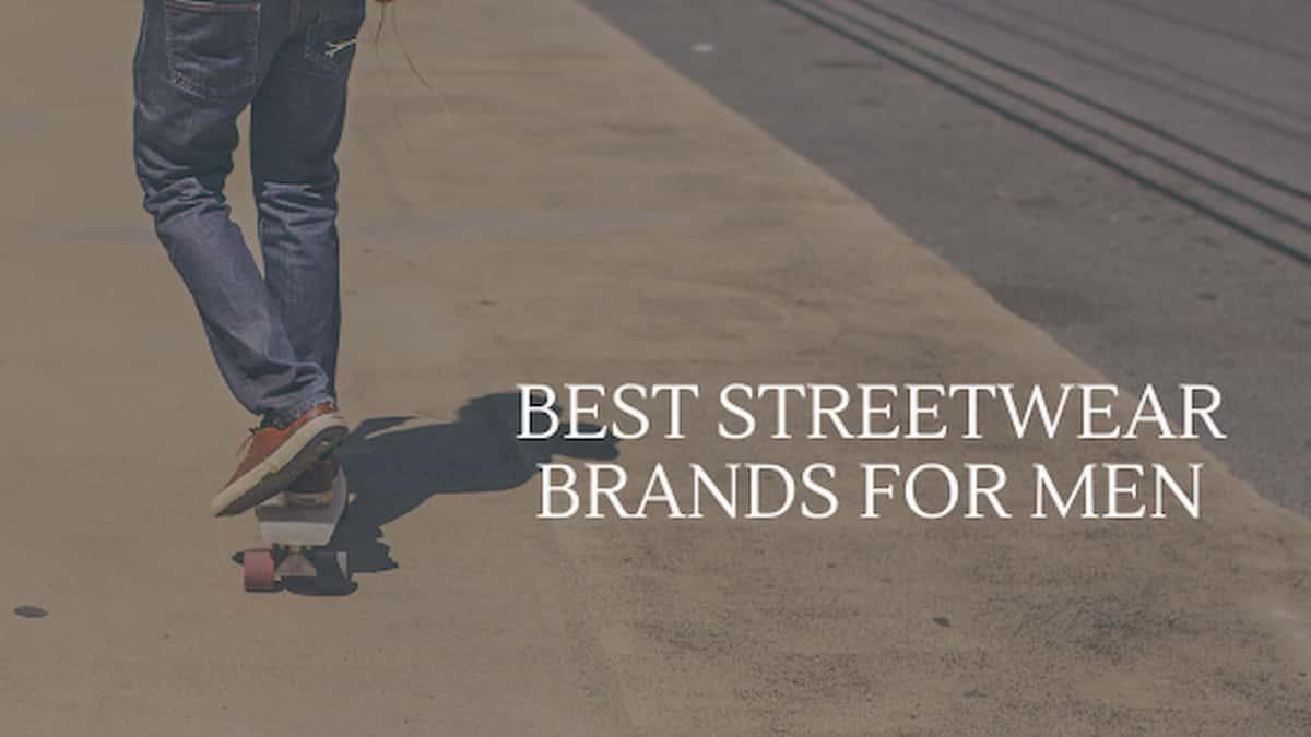 Best Streetwear Brands for Men