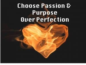 Choose Purpose Over Perfection